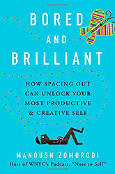 Bored and Brilliant: How Spacing Out Can Unlock Your Most Productive and Creative Sef