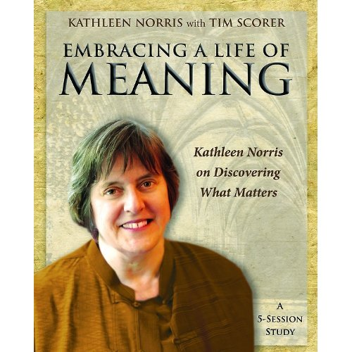 Embracing a Life of Meaning Participants Guide: Kathleen Norris on Discovering What Matters [workbook]
