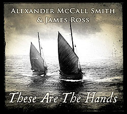 These Are the Hands </br> an album with words by Alexander McCall Smith and music composed by James Ross