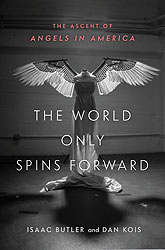 The World Only Spins Forward: The Ascent of Angels in America, by Isaac Butler & Dan Kois